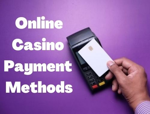 How to Deposit and Withdraw A Rough Guide to Online Casino Payment Methods